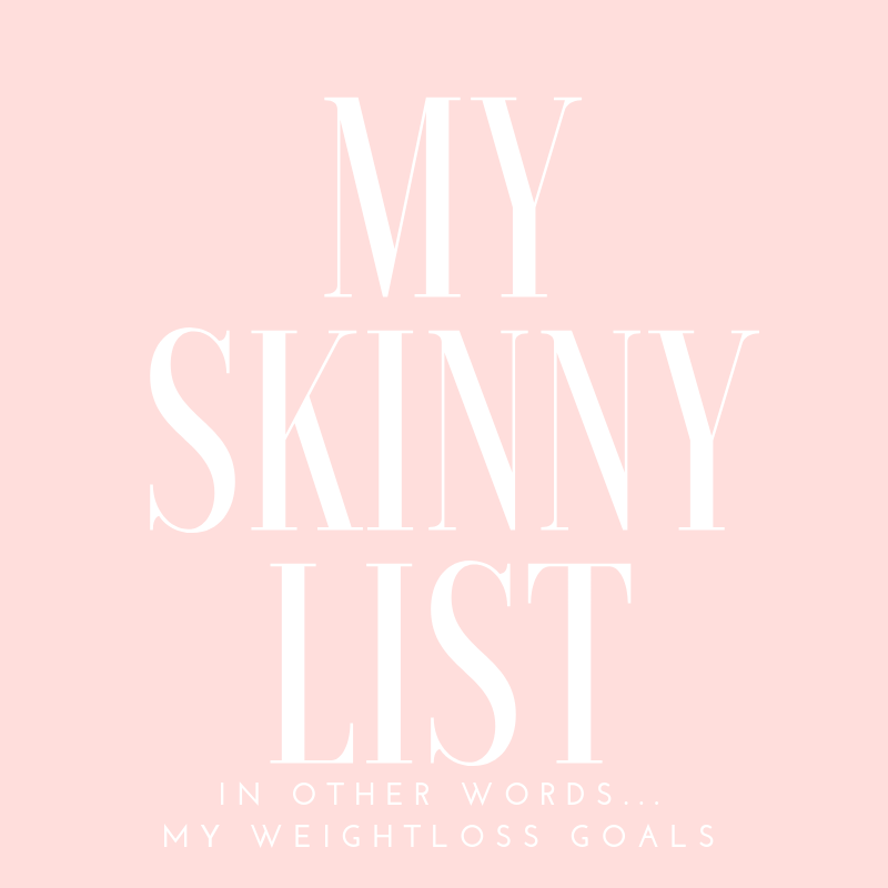 My skinny list or in other words my weightloss goals