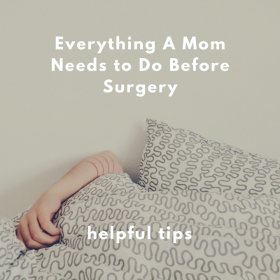 Everything A Mom Needs to Do Before Surgery