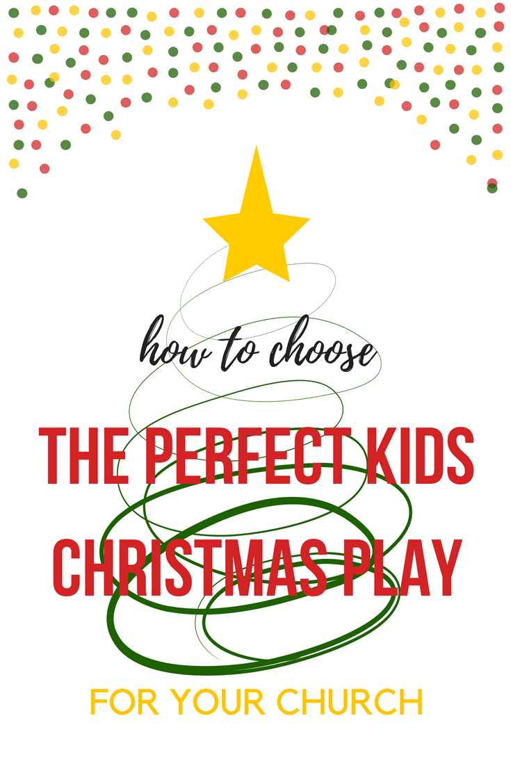 HOW TO CHOOSE THE PERFECT KIDS CHRISTMAS PLAY FOR YOUR CHURCH