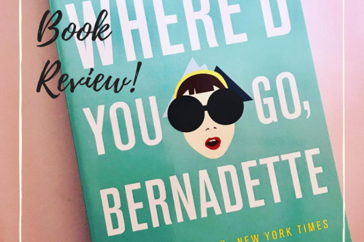 My book review of Where'd You Go Bernadette? I absolutely loved this book and I think you will too.
