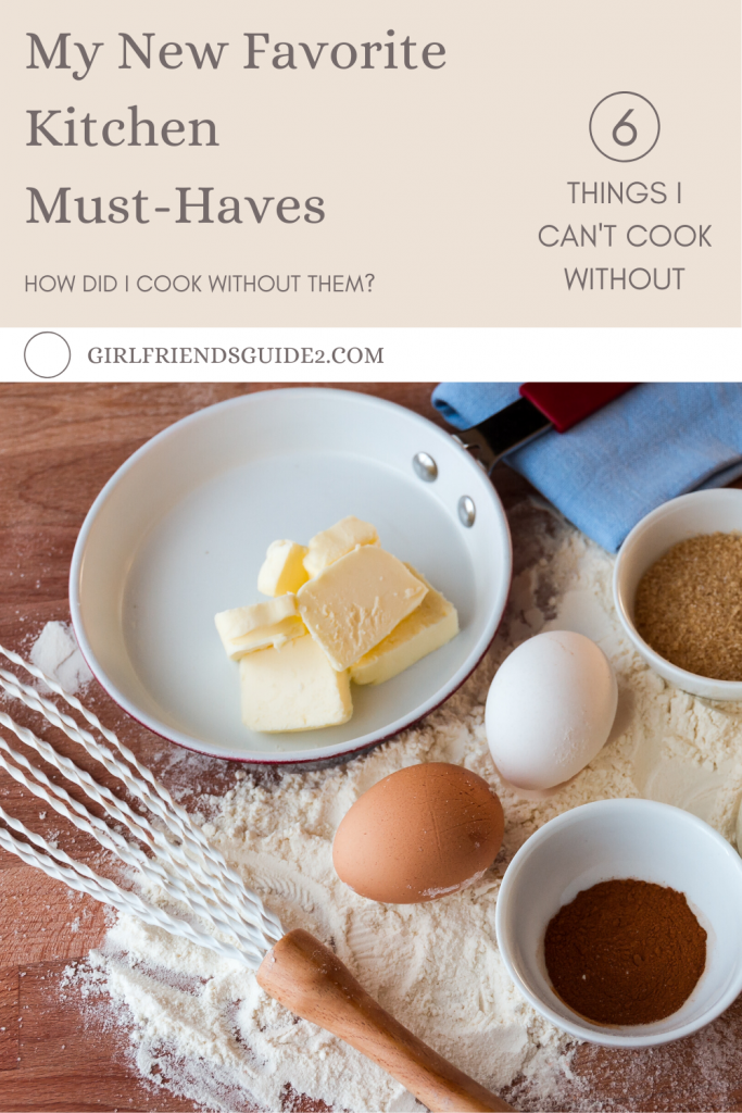 Six things I can't cook without!  My new favorite kitchen must-haves.