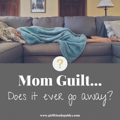 Mom Guilt, Does It Ever Go Away?