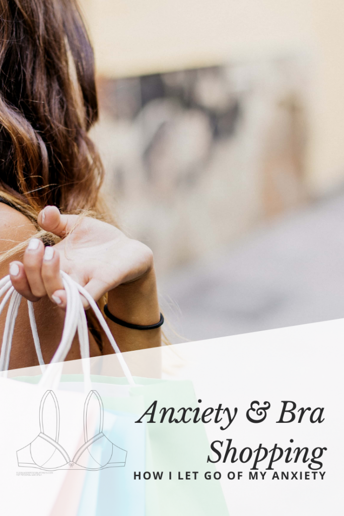 Bra Shopping and Anxiety: How I Let Go of My Anxiety