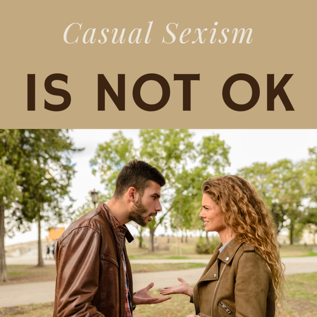Casual Sexism is not ok. Learning to stand up for myself and my daughters to sexist comments.