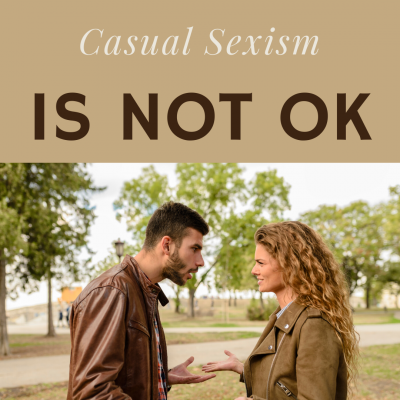 Casual Sexism is not ok