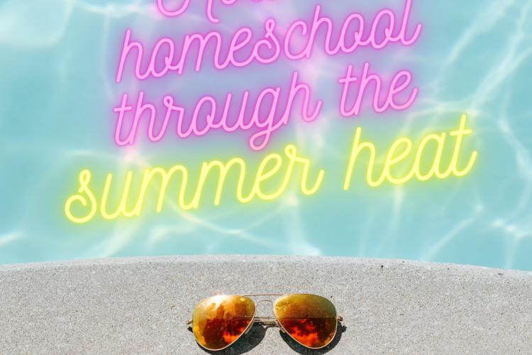 How to homeschool through the summer heat